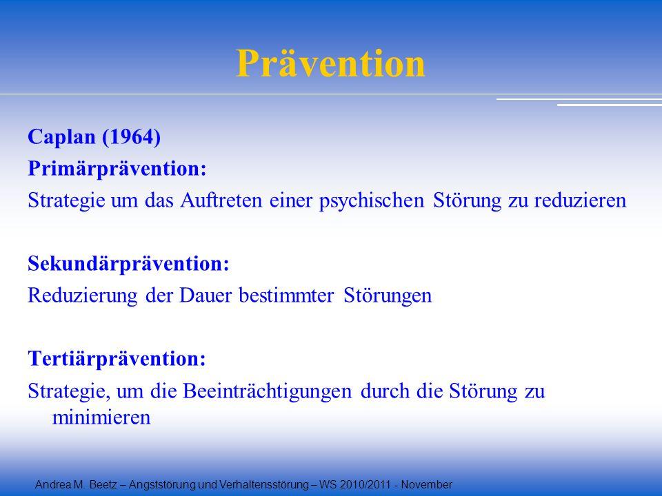 Andrea M. Beetz – Angststörung und Verhaltensstörung – WS 2010/2011 - November Prävention Caplan (1964) Primärprävention: Strategie um das Auftreten e