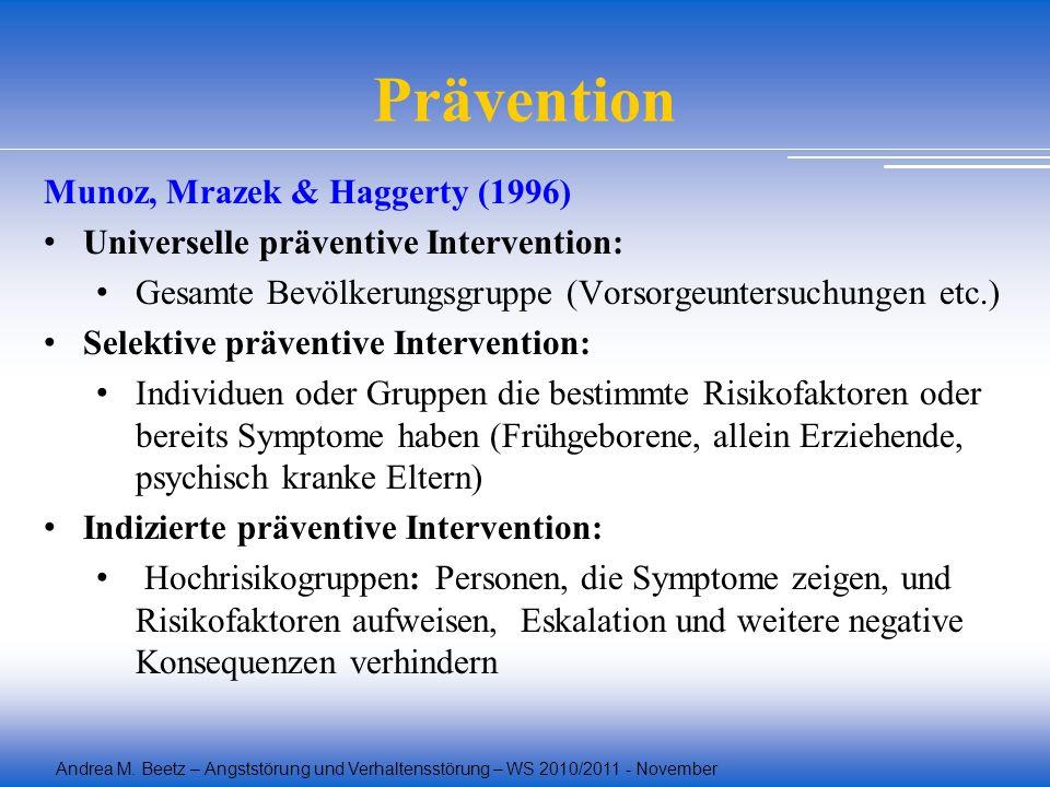 Andrea M. Beetz – Angststörung und Verhaltensstörung – WS 2010/2011 - November Prävention Munoz, Mrazek & Haggerty (1996) Universelle präventive Inter
