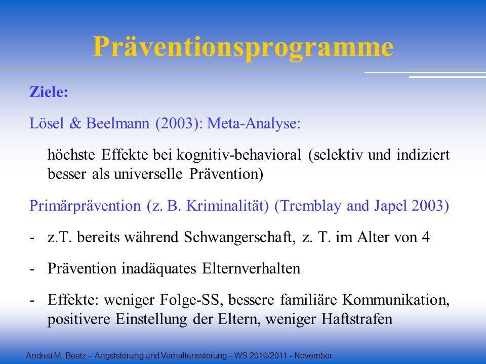 Andrea M. Beetz – Angststörung und Verhaltensstörung – WS 2010/2011 - November Präventionsprogramme Ziele: Lösel & Beelmann (2003): Meta-Analyse: höch