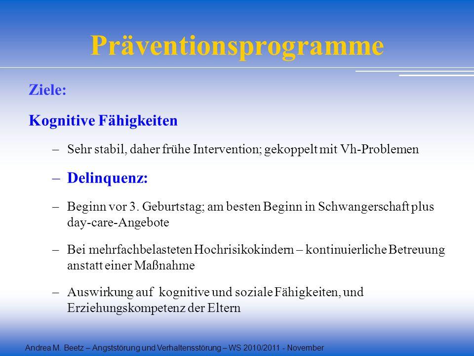 Andrea M. Beetz – Angststörung und Verhaltensstörung – WS 2010/2011 - November Präventionsprogramme Ziele: Kognitive Fähigkeiten –Sehr stabil, daher f