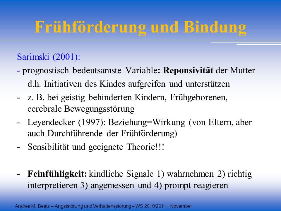 Andrea M. Beetz – Angststörung und Verhaltensstörung – WS 2010/2011 - November Frühförderung und Bindung Sarimski (2001): - prognostisch bedeutsamste