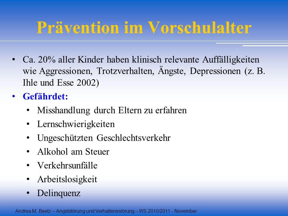 Andrea M. Beetz – Angststörung und Verhaltensstörung – WS 2010/2011 - November Prävention im Vorschulalter Ca. 20% aller Kinder haben klinisch relevan