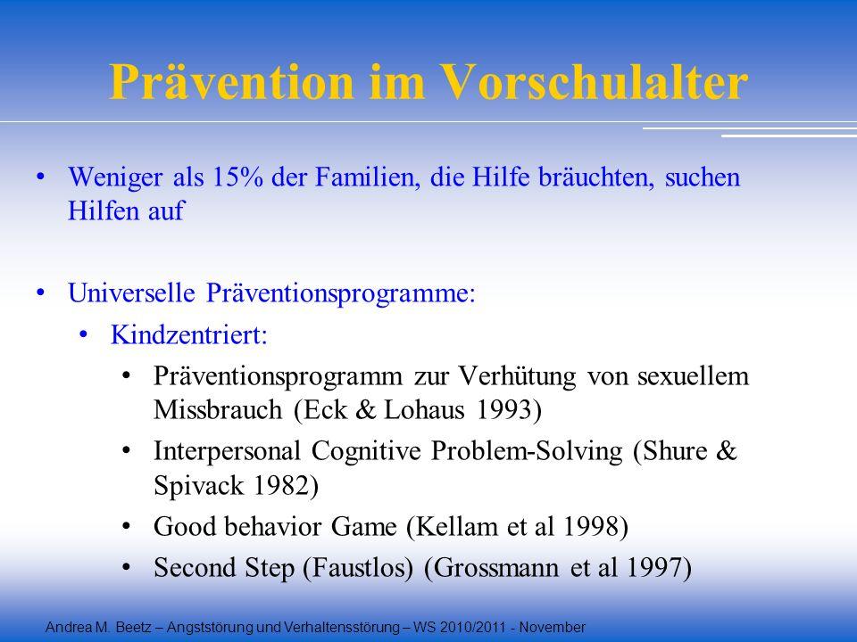 Andrea M. Beetz – Angststörung und Verhaltensstörung – WS 2010/2011 - November Prävention im Vorschulalter Weniger als 15% der Familien, die Hilfe brä