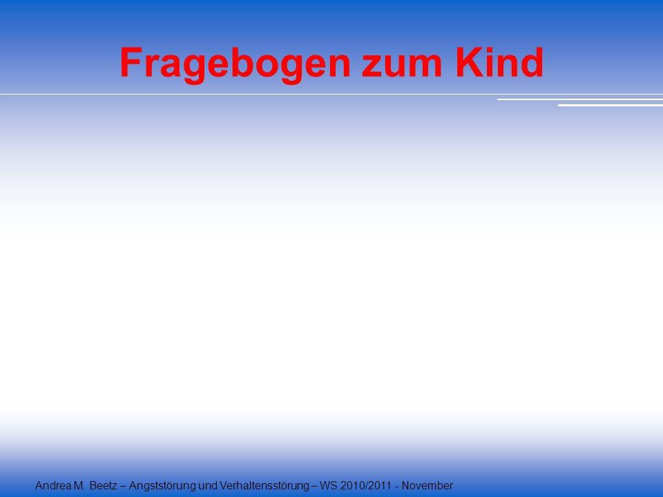 Andrea M. Beetz – Angststörung und Verhaltensstörung – WS 2010/2011 - November Fragebogen zum Kind