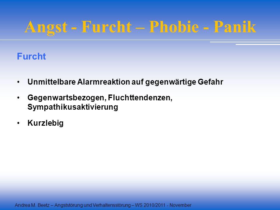 Andrea M. Beetz – Angststörung und Verhaltensstörung – WS 2010/2011 - November Angst - Furcht – Phobie - Panik Furcht Unmittelbare Alarmreaktion auf g