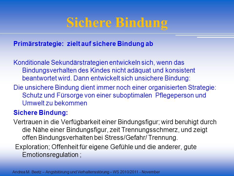 Andrea M. Beetz – Angststörung und Verhaltensstörung – WS 2010/2011 - November Sichere Bindung Primärstrategie: zielt auf sichere Bindung ab Kondition