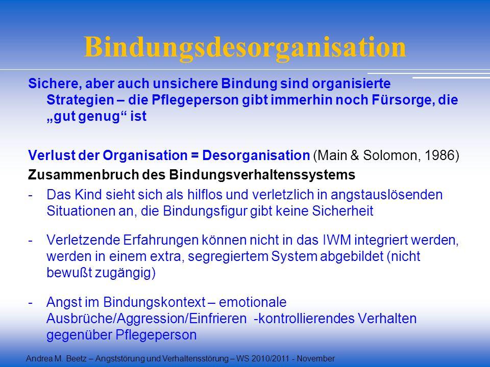 Andrea M. Beetz – Angststörung und Verhaltensstörung – WS 2010/2011 - November Bindungsdesorganisation Sichere, aber auch unsichere Bindung sind organ