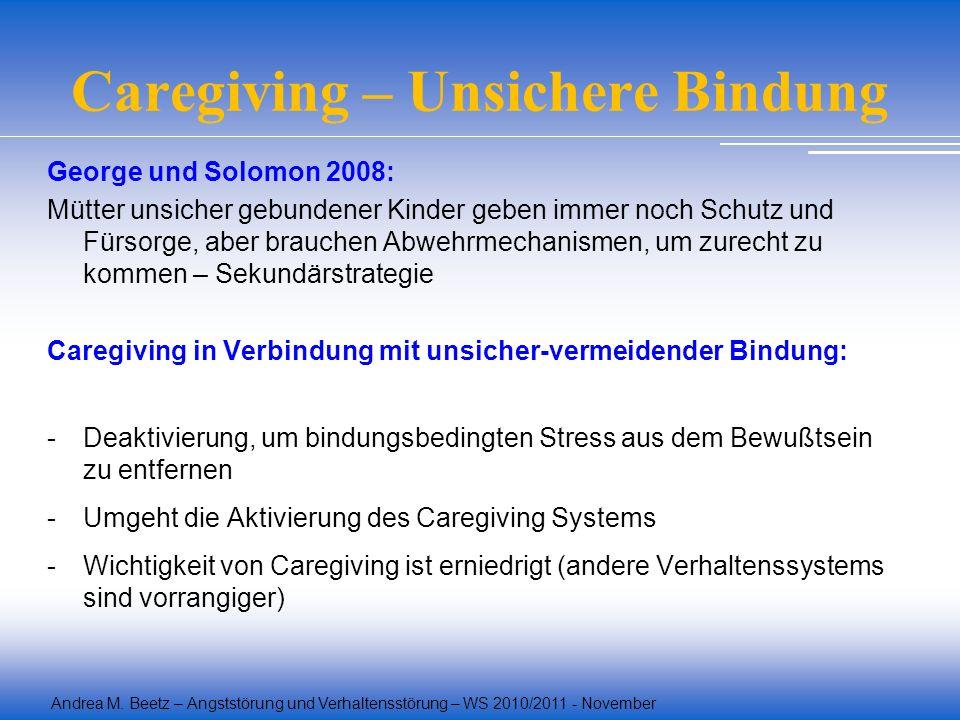 Andrea M. Beetz – Angststörung und Verhaltensstörung – WS 2010/2011 - November Caregiving – Unsichere Bindung George und Solomon 2008: Mütter unsicher