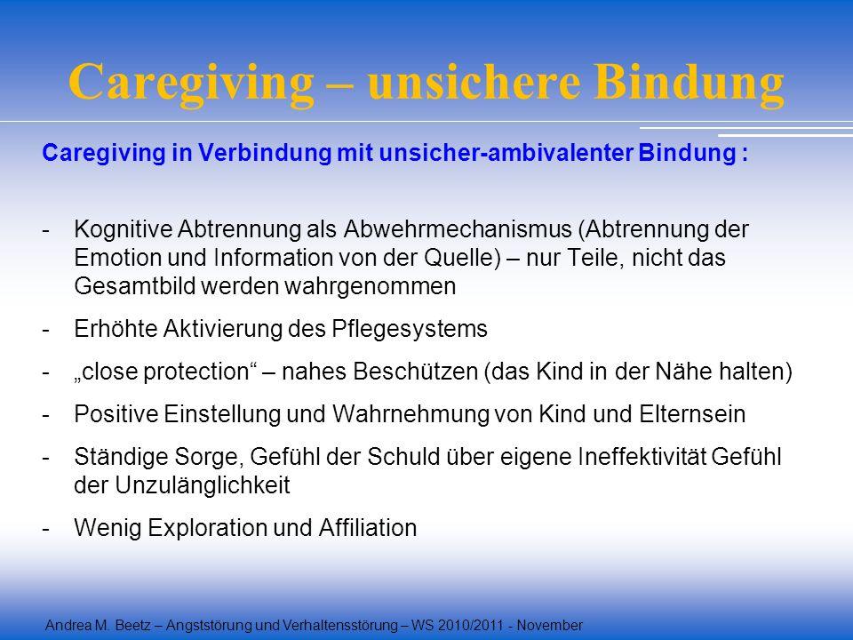 Andrea M. Beetz – Angststörung und Verhaltensstörung – WS 2010/2011 - November Caregiving – unsichere Bindung Caregiving in Verbindung mit unsicher-am
