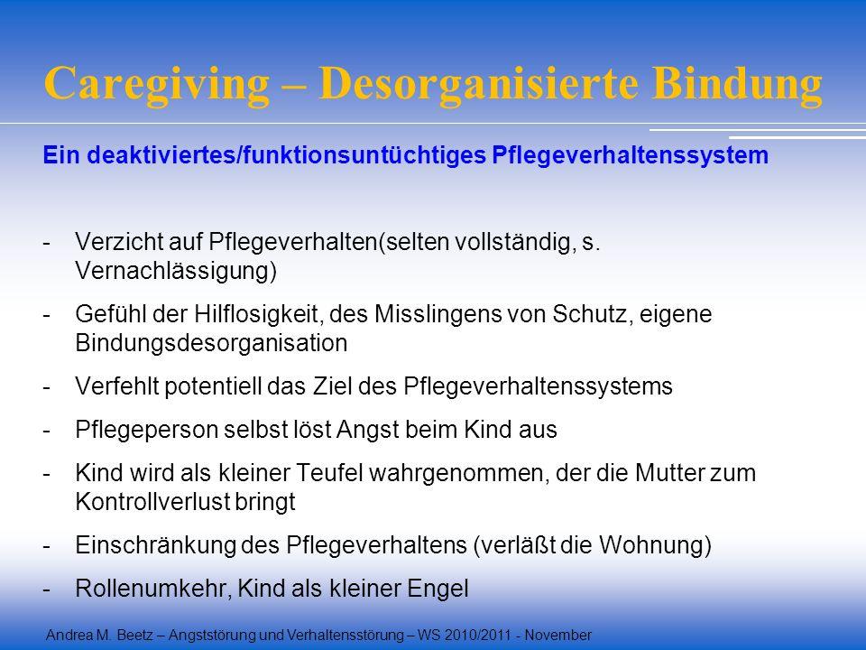 Andrea M. Beetz – Angststörung und Verhaltensstörung – WS 2010/2011 - November Caregiving – Desorganisierte Bindung Ein deaktiviertes/funktionsuntücht