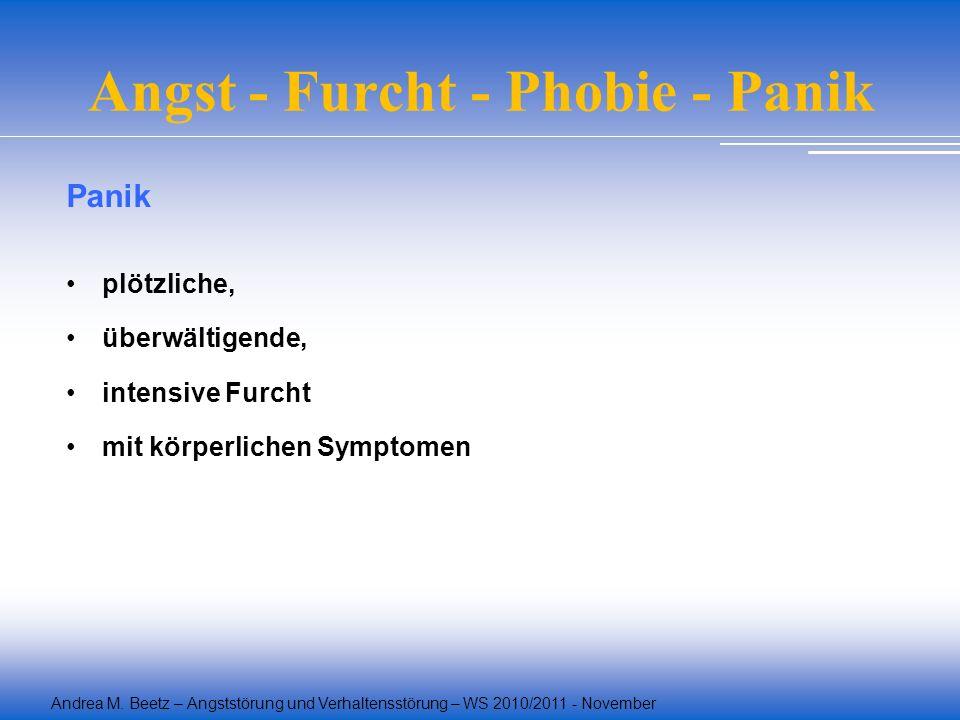 Andrea M. Beetz – Angststörung und Verhaltensstörung – WS 2010/2011 - November Angst - Furcht - Phobie - Panik Panik plötzliche, überwältigende, inten