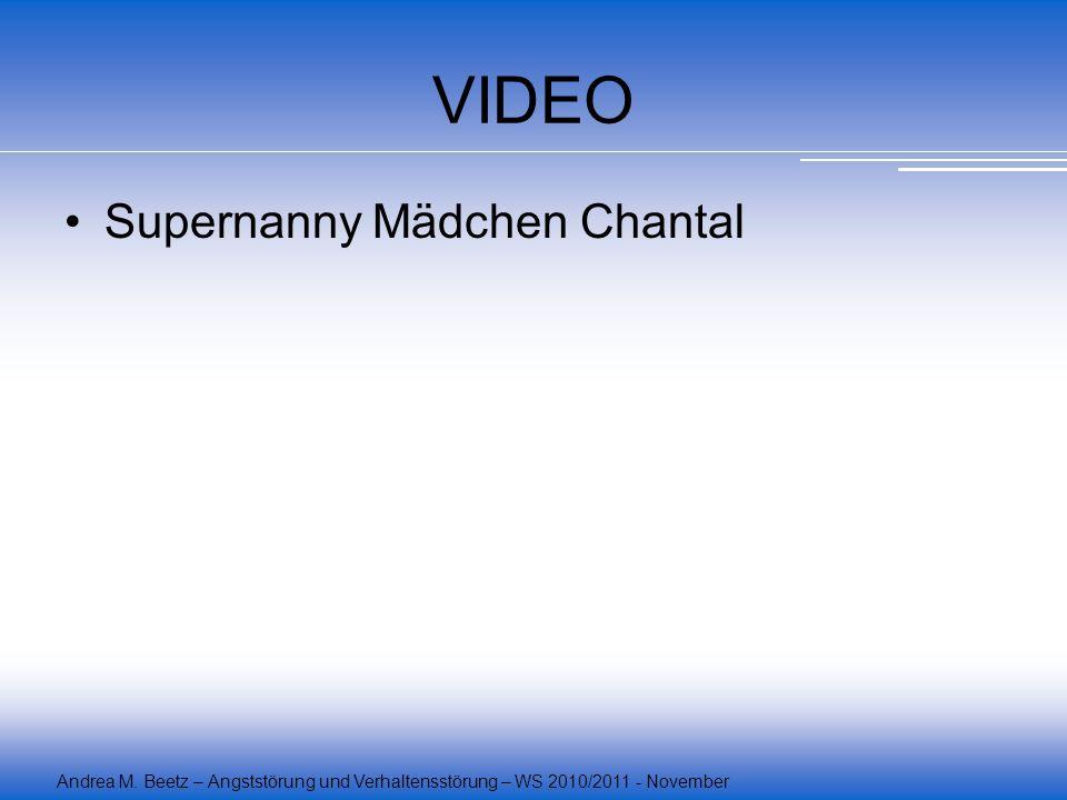 Andrea M. Beetz – Angststörung und Verhaltensstörung – WS 2010/2011 - November VIDEO Supernanny Mädchen Chantal
