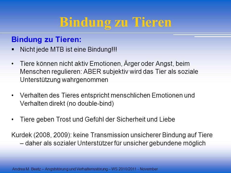 Andrea M. Beetz – Angststörung und Verhaltensstörung – WS 2010/2011 - November Bindung zu Tieren Bindung zu Tieren: Nicht jede MTB ist eine Bindung!!!