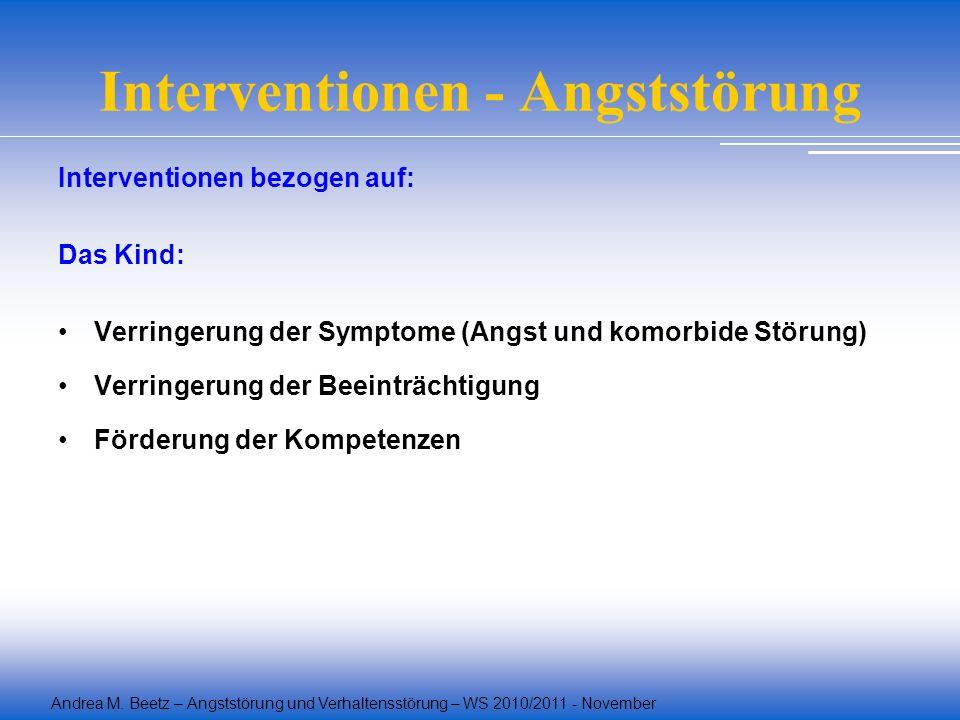 Interventionen - Angststörung Interventionen bezogen auf: Das Kind: Verringerung der Symptome (Angst und komorbide Störung) Verringerung der Beeinträc