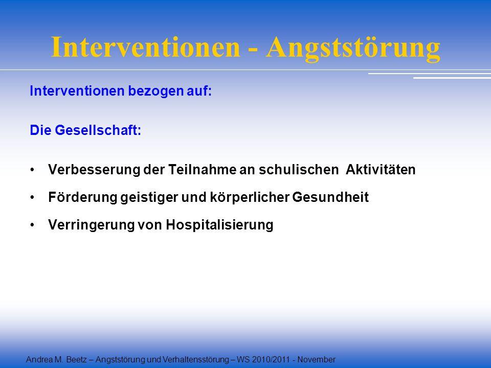 Andrea M. Beetz – Angststörung und Verhaltensstörung – WS 2010/2011 - November Interventionen - Angststörung Interventionen bezogen auf: Die Gesellsch