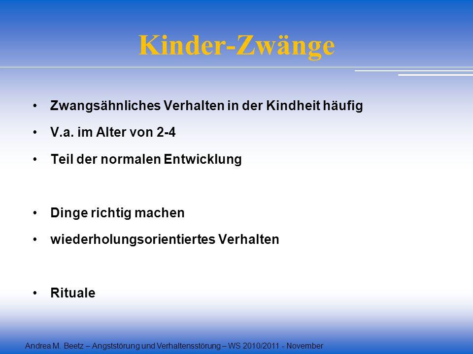 Andrea M. Beetz – Angststörung und Verhaltensstörung – WS 2010/2011 - November Kinder-Zwänge Zwangsähnliches Verhalten in der Kindheit häufig V.a. im