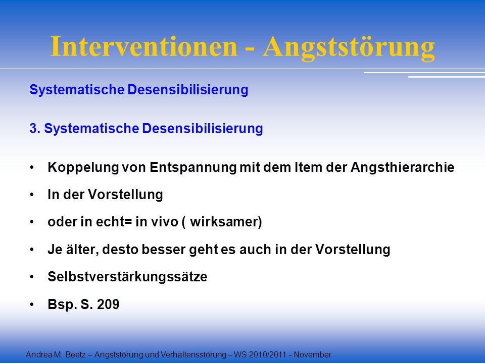 Andrea M. Beetz – Angststörung und Verhaltensstörung – WS 2010/2011 - November Interventionen - Angststörung Systematische Desensibilisierung 3. Syste