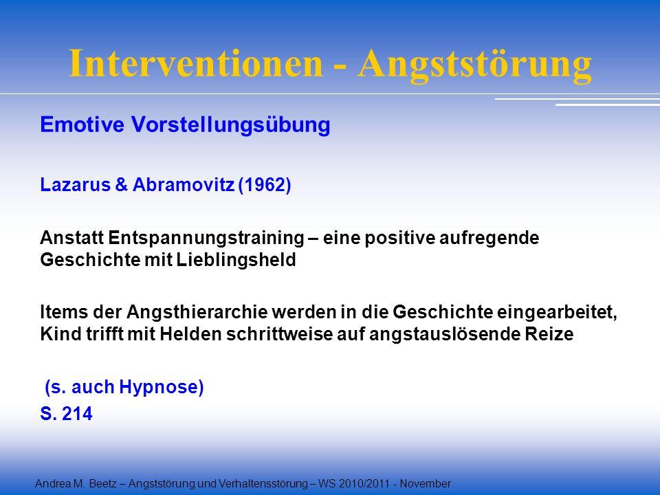 Andrea M. Beetz – Angststörung und Verhaltensstörung – WS 2010/2011 - November Interventionen - Angststörung Emotive Vorstellungsübung Lazarus & Abram
