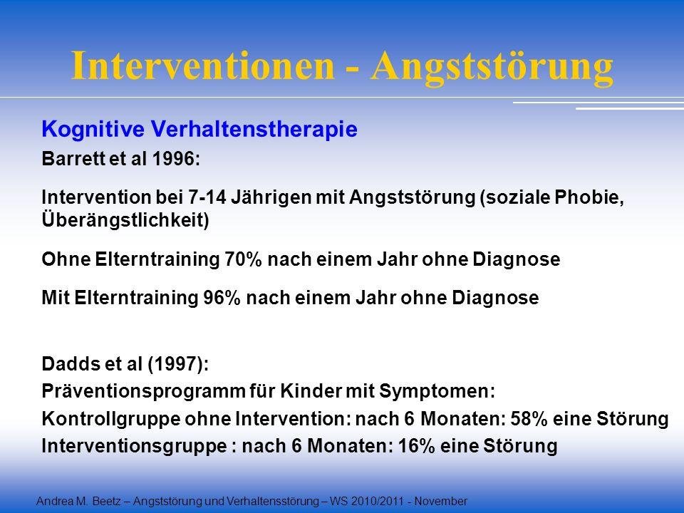 Andrea M. Beetz – Angststörung und Verhaltensstörung – WS 2010/2011 - November Interventionen - Angststörung Kognitive Verhaltenstherapie Barrett et a