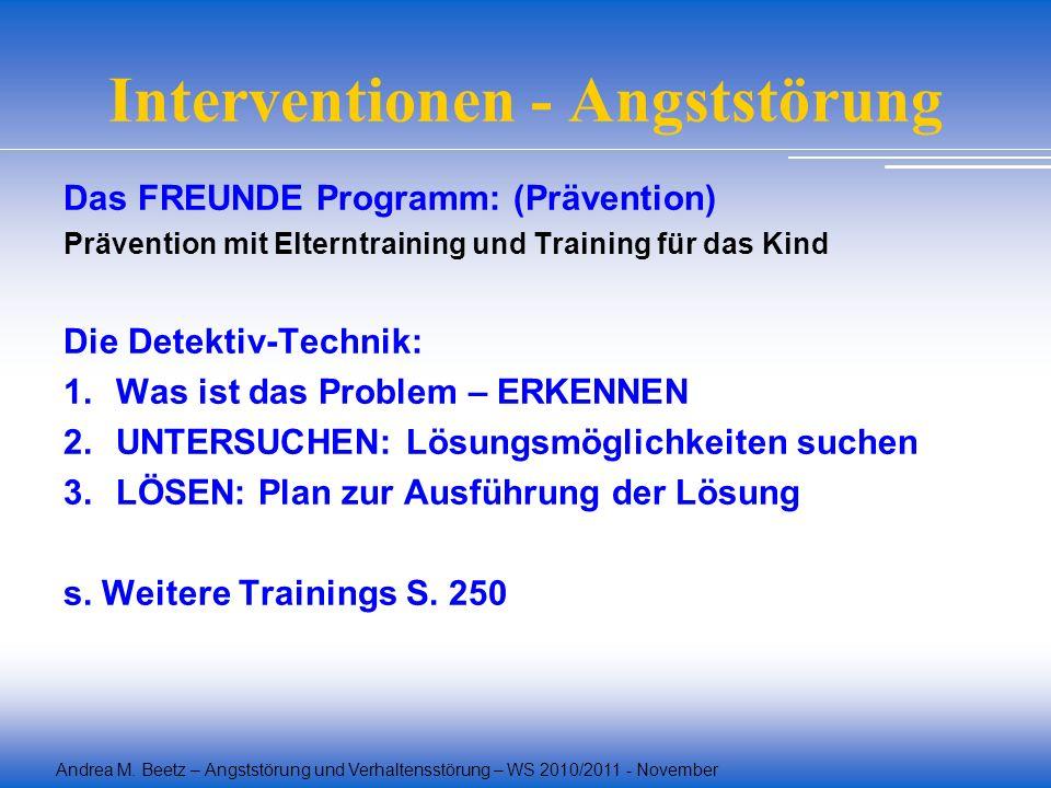 Andrea M. Beetz – Angststörung und Verhaltensstörung – WS 2010/2011 - November Interventionen - Angststörung Das FREUNDE Programm: (Prävention) Präven