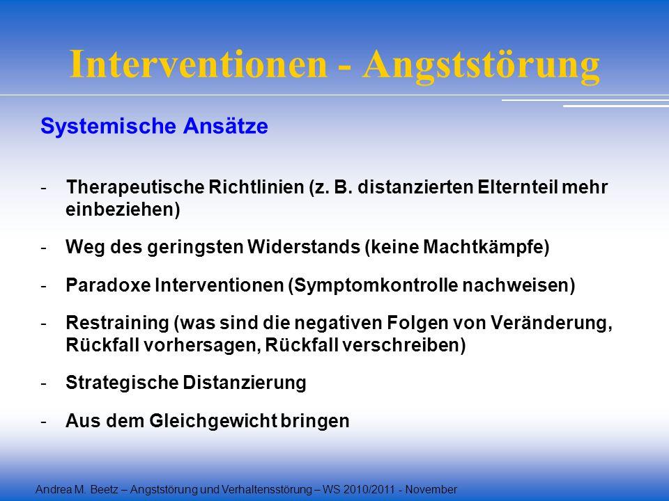 Andrea M. Beetz – Angststörung und Verhaltensstörung – WS 2010/2011 - November Interventionen - Angststörung Systemische Ansätze -Therapeutische Richt
