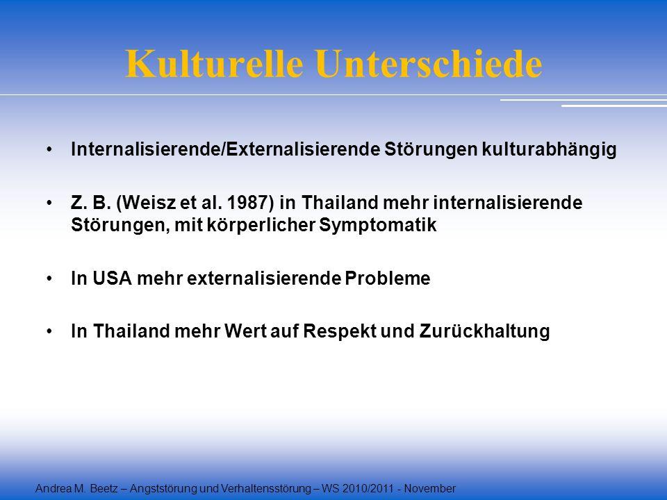 Andrea M. Beetz – Angststörung und Verhaltensstörung – WS 2010/2011 - November Kulturelle Unterschiede Internalisierende/Externalisierende Störungen k