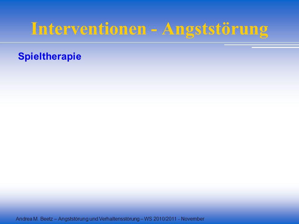 Andrea M. Beetz – Angststörung und Verhaltensstörung – WS 2010/2011 - November Interventionen - Angststörung Spieltherapie