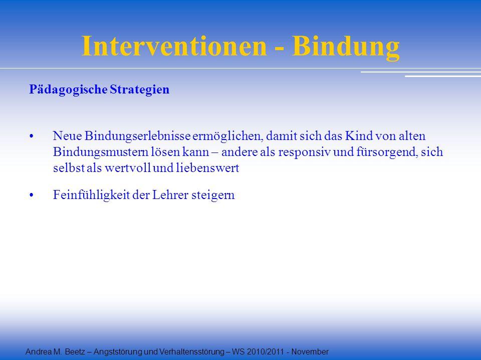 Andrea M. Beetz – Angststörung und Verhaltensstörung – WS 2010/2011 - November Interventionen - Bindung Pädagogische Strategien Neue Bindungserlebniss