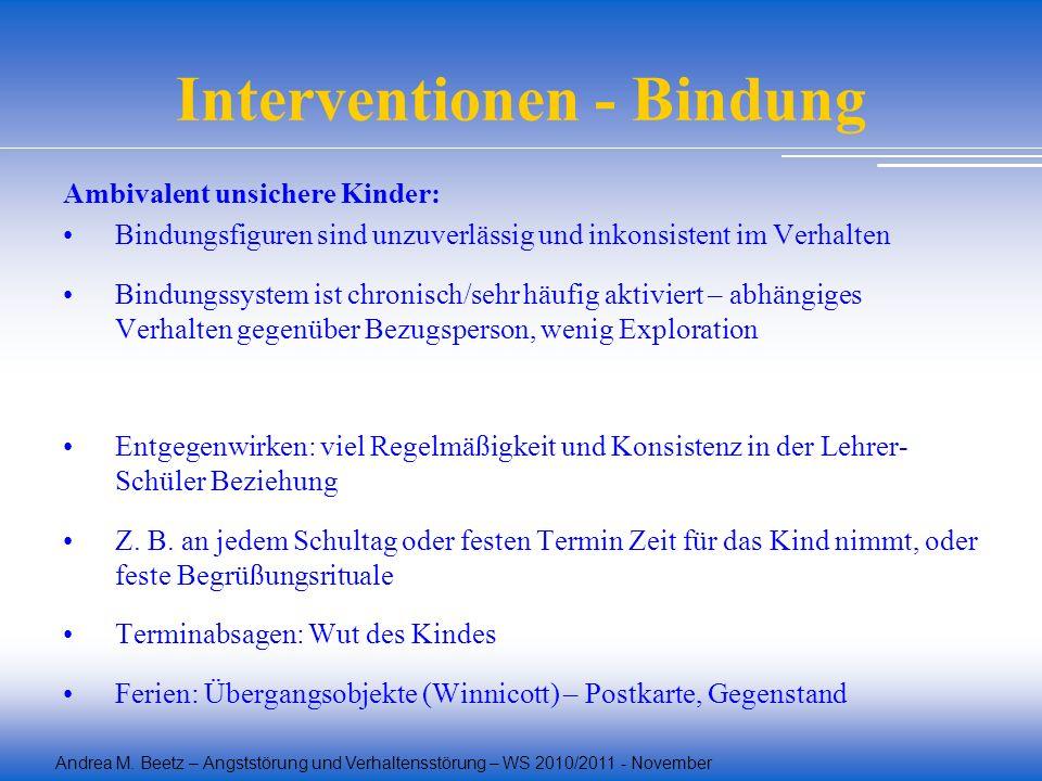Andrea M. Beetz – Angststörung und Verhaltensstörung – WS 2010/2011 - November Interventionen - Bindung Ambivalent unsichere Kinder: Bindungsfiguren s