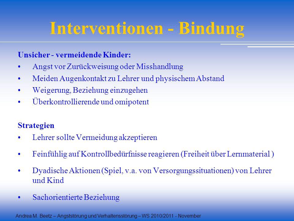 Andrea M. Beetz – Angststörung und Verhaltensstörung – WS 2010/2011 - November Interventionen - Bindung Unsicher - vermeidende Kinder: Angst vor Zurüc