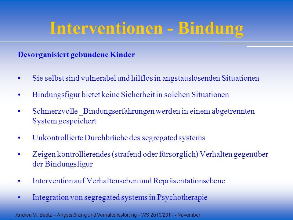 Andrea M. Beetz – Angststörung und Verhaltensstörung – WS 2010/2011 - November Interventionen - Bindung Desorganisiert gebundene Kinder Sie selbst sin