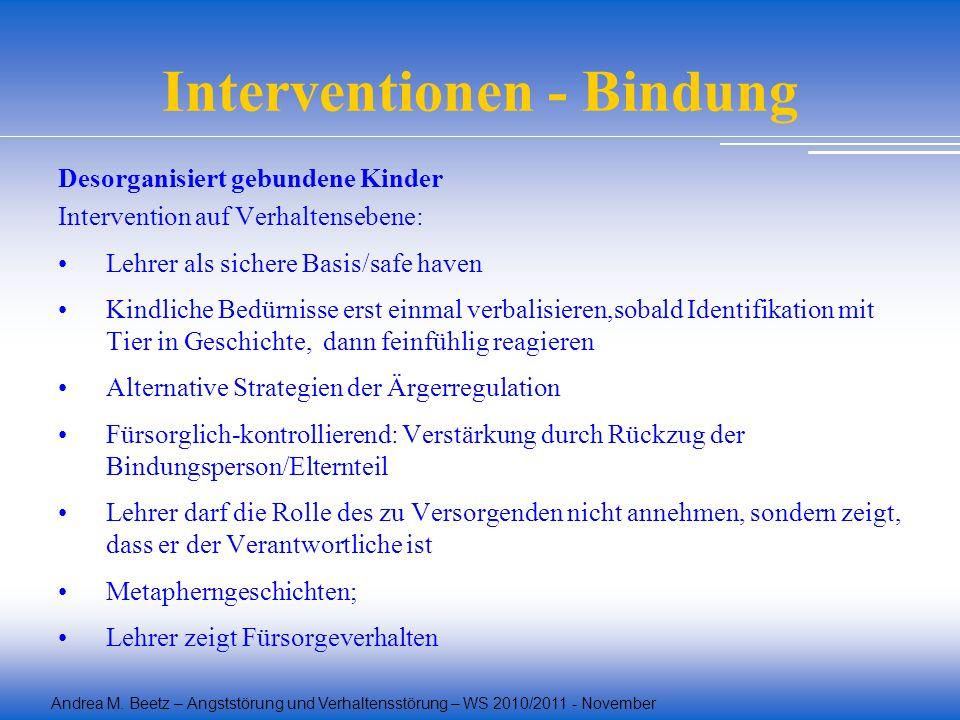 Andrea M. Beetz – Angststörung und Verhaltensstörung – WS 2010/2011 - November Interventionen - Bindung Desorganisiert gebundene Kinder Intervention a