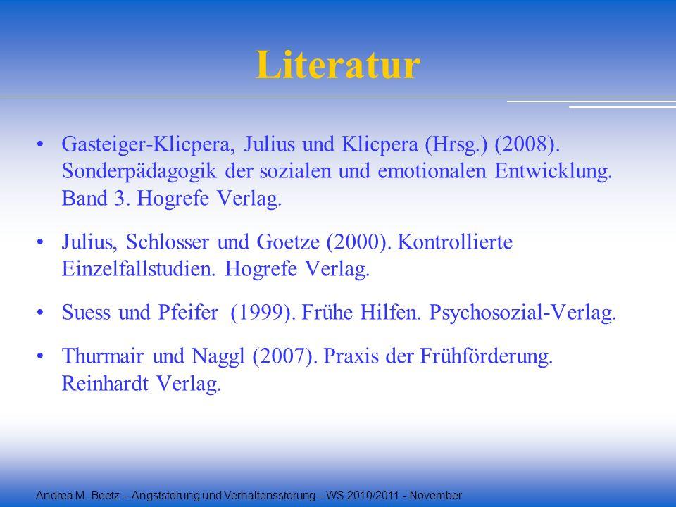 Andrea M. Beetz – Angststörung und Verhaltensstörung – WS 2010/2011 - November Literatur Gasteiger-Klicpera, Julius und Klicpera (Hrsg.) (2008). Sonde