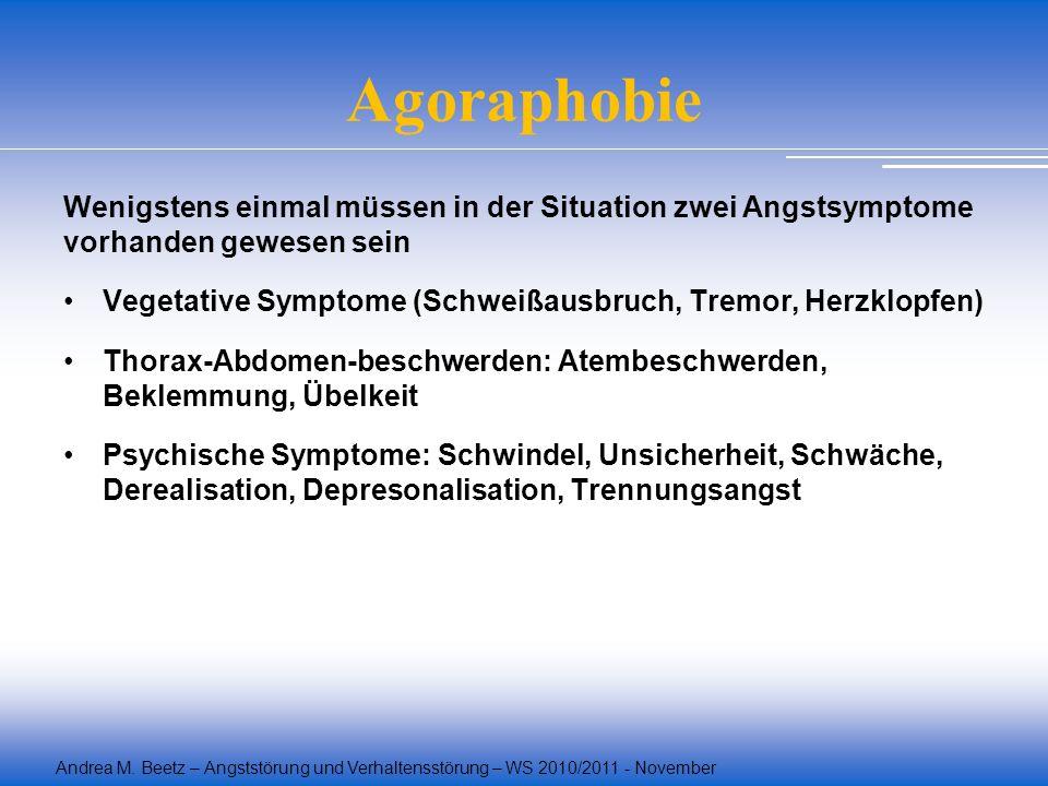 Andrea M. Beetz – Angststörung und Verhaltensstörung – WS 2010/2011 - November Wenigstens einmal müssen in der Situation zwei Angstsymptome vorhanden