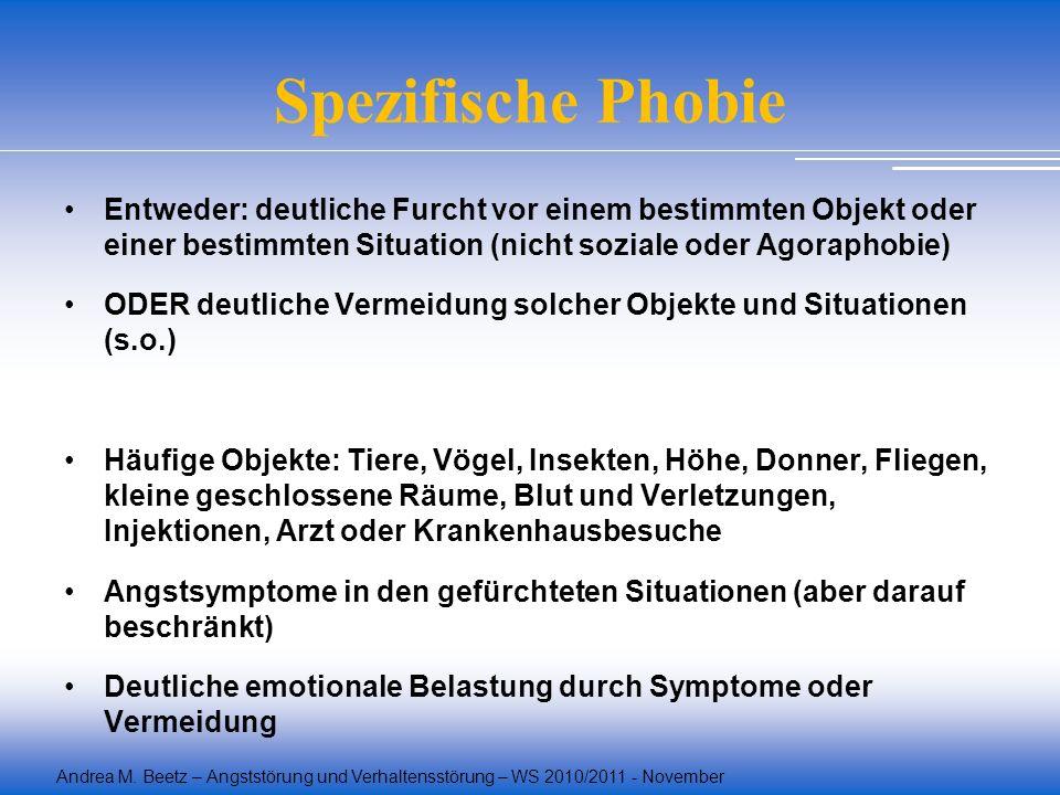 Andrea M. Beetz – Angststörung und Verhaltensstörung – WS 2010/2011 - November Entweder: deutliche Furcht vor einem bestimmten Objekt oder einer besti