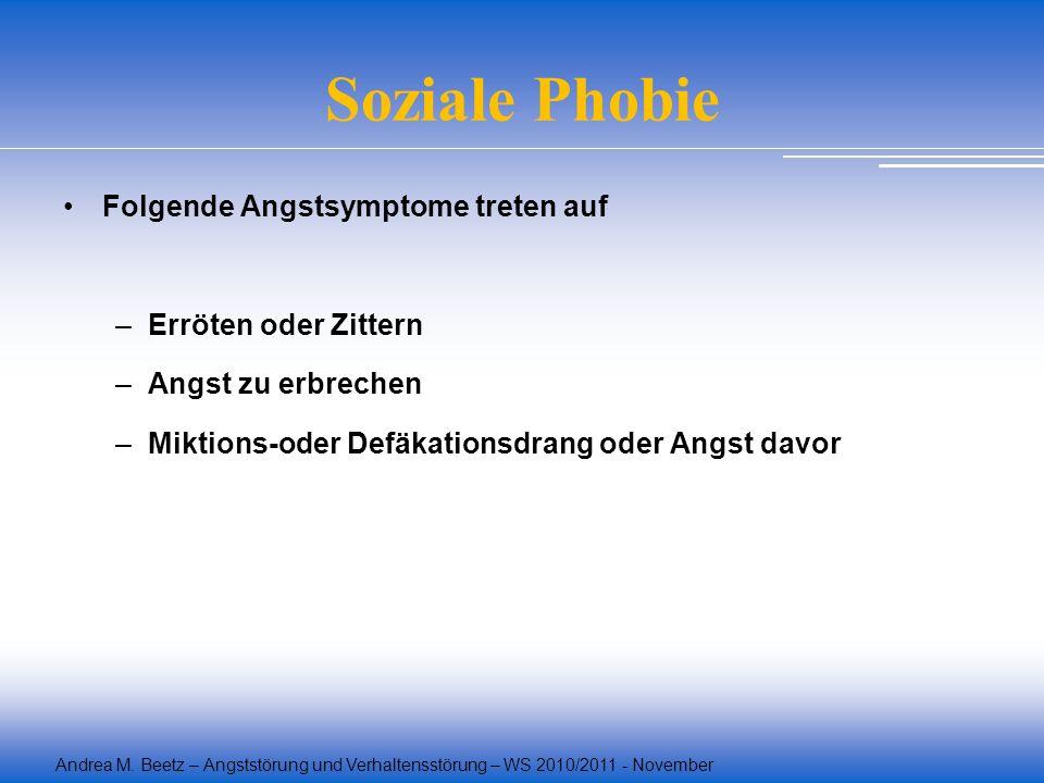 Andrea M. Beetz – Angststörung und Verhaltensstörung – WS 2010/2011 - November Folgende Angstsymptome treten auf –Erröten oder Zittern –Angst zu erbre