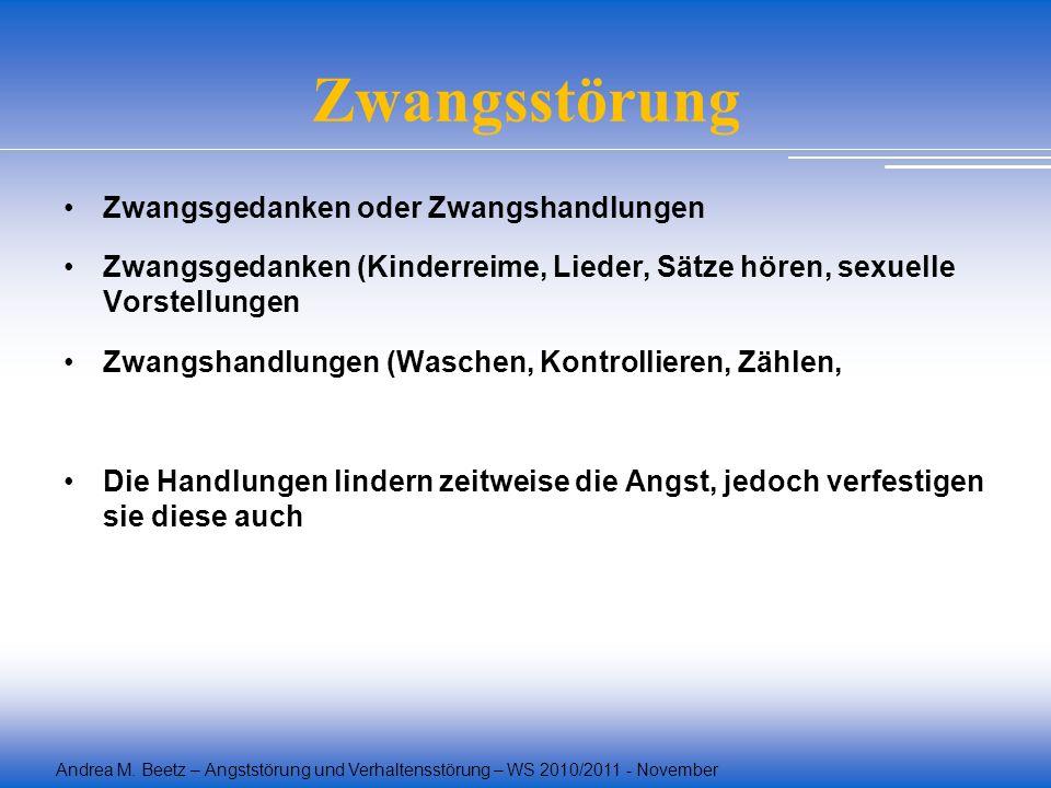Andrea M. Beetz – Angststörung und Verhaltensstörung – WS 2010/2011 - November Zwangsgedanken oder Zwangshandlungen Zwangsgedanken (Kinderreime, Liede