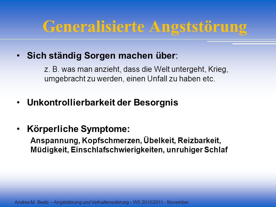 Andrea M. Beetz – Angststörung und Verhaltensstörung – WS 2010/2011 - November Generalisierte Angststörung Sich ständig Sorgen machen über: z. B. was
