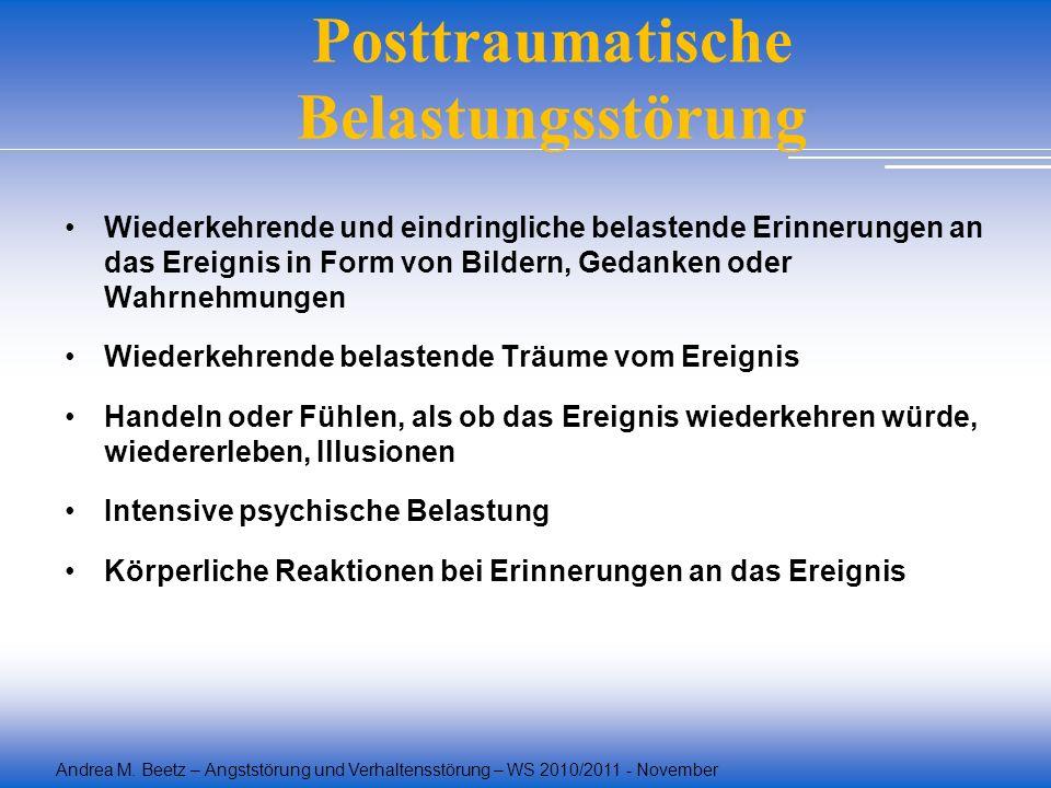 Andrea M. Beetz – Angststörung und Verhaltensstörung – WS 2010/2011 - November Posttraumatische Belastungsstörung Wiederkehrende und eindringliche bel