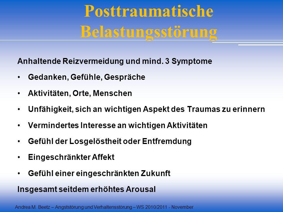 Andrea M. Beetz – Angststörung und Verhaltensstörung – WS 2010/2011 - November Posttraumatische Belastungsstörung Anhaltende Reizvermeidung und mind.