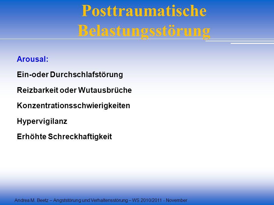 Andrea M. Beetz – Angststörung und Verhaltensstörung – WS 2010/2011 - November Posttraumatische Belastungsstörung Arousal: Ein-oder Durchschlafstörung