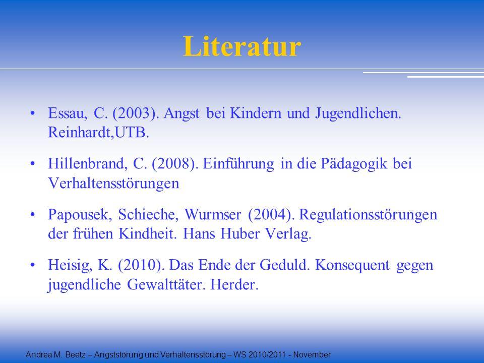 Andrea M. Beetz – Angststörung und Verhaltensstörung – WS 2010/2011 - November Literatur Essau, C. (2003). Angst bei Kindern und Jugendlichen. Reinhar