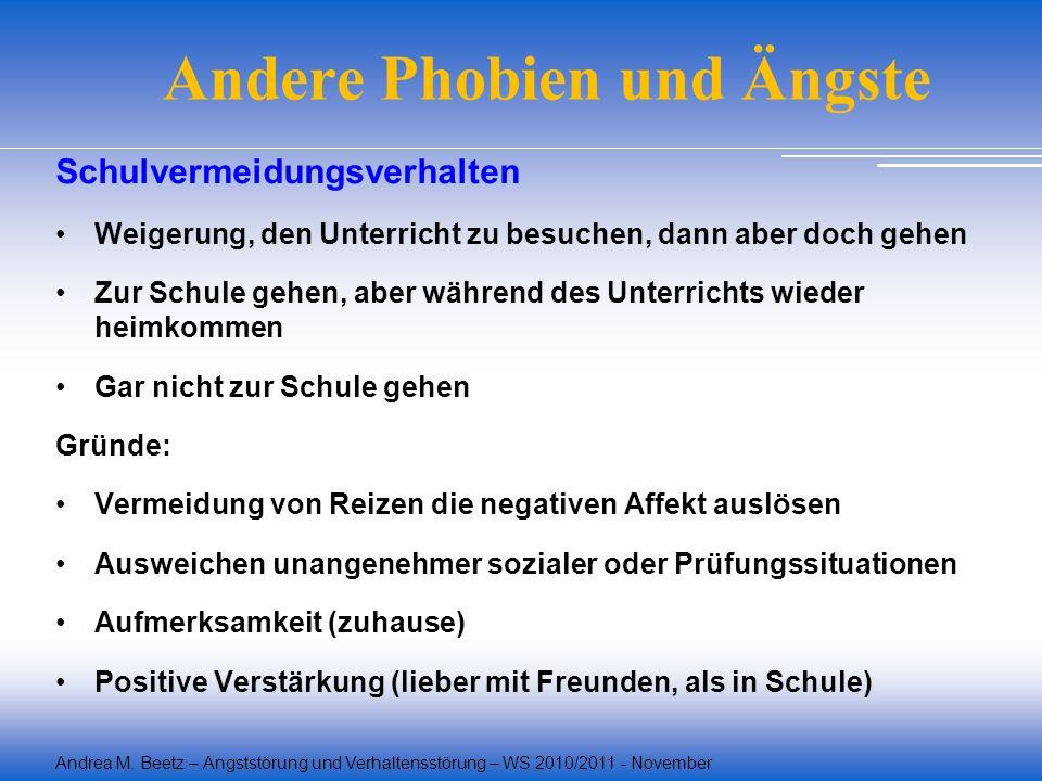 Andrea M. Beetz – Angststörung und Verhaltensstörung – WS 2010/2011 - November Andere Phobien und Ängste Schulvermeidungsverhalten Weigerung, den Unte