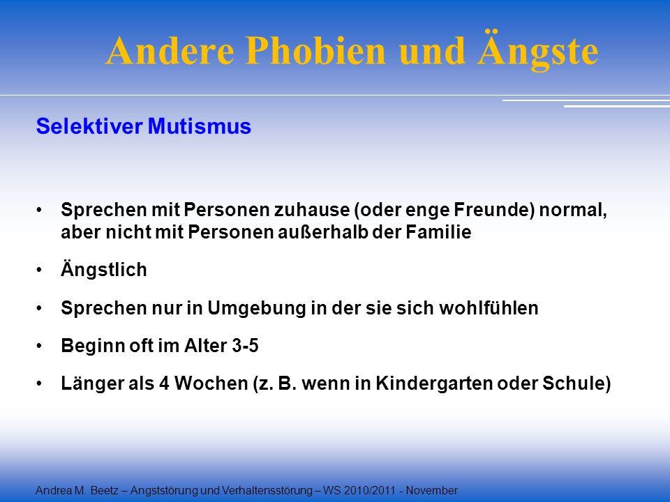 Andrea M. Beetz – Angststörung und Verhaltensstörung – WS 2010/2011 - November Andere Phobien und Ängste Selektiver Mutismus Sprechen mit Personen zuh