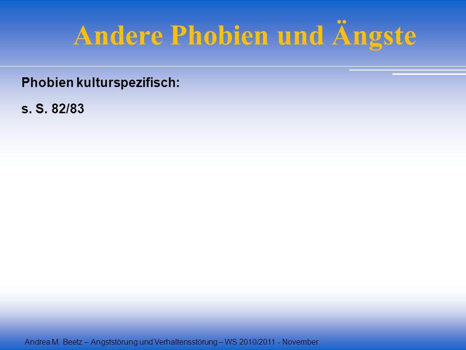 Andrea M. Beetz – Angststörung und Verhaltensstörung – WS 2010/2011 - November Andere Phobien und Ängste Phobien kulturspezifisch: s. S. 82/83