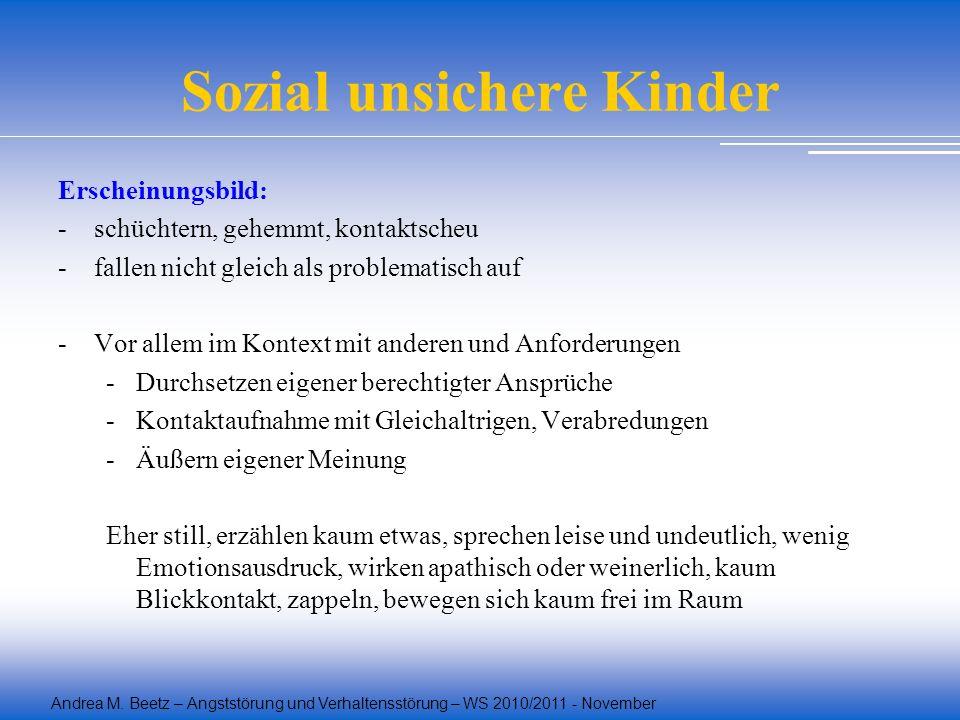 Andrea M. Beetz – Angststörung und Verhaltensstörung – WS 2010/2011 - November Sozial unsichere Kinder Erscheinungsbild: -schüchtern, gehemmt, kontakt