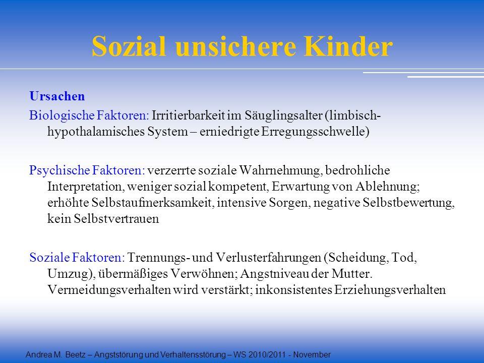 Andrea M. Beetz – Angststörung und Verhaltensstörung – WS 2010/2011 - November Sozial unsichere Kinder Ursachen Biologische Faktoren: Irritierbarkeit