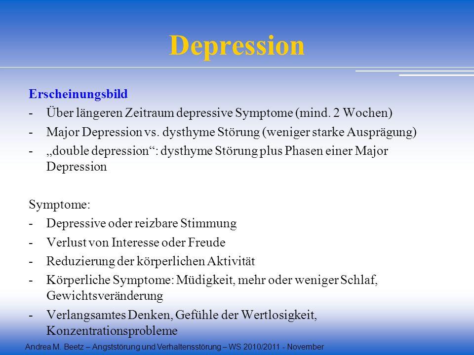 Andrea M. Beetz – Angststörung und Verhaltensstörung – WS 2010/2011 - November Depression Erscheinungsbild -Über längeren Zeitraum depressive Symptome