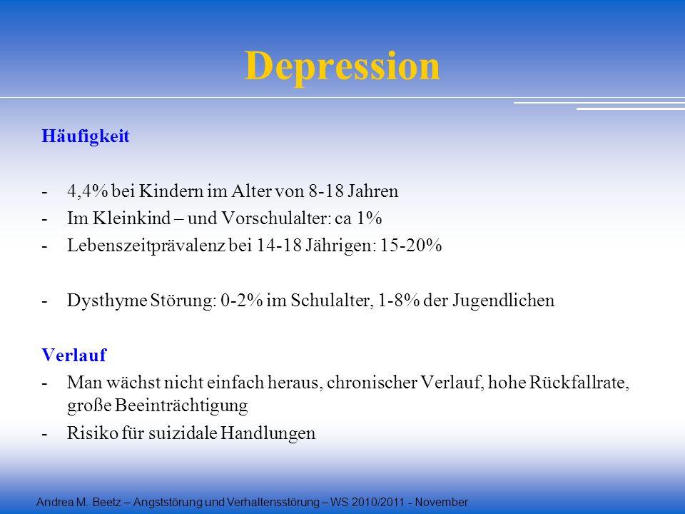 Andrea M. Beetz – Angststörung und Verhaltensstörung – WS 2010/2011 - November Depression Häufigkeit - 4,4% bei Kindern im Alter von 8-18 Jahren -Im K