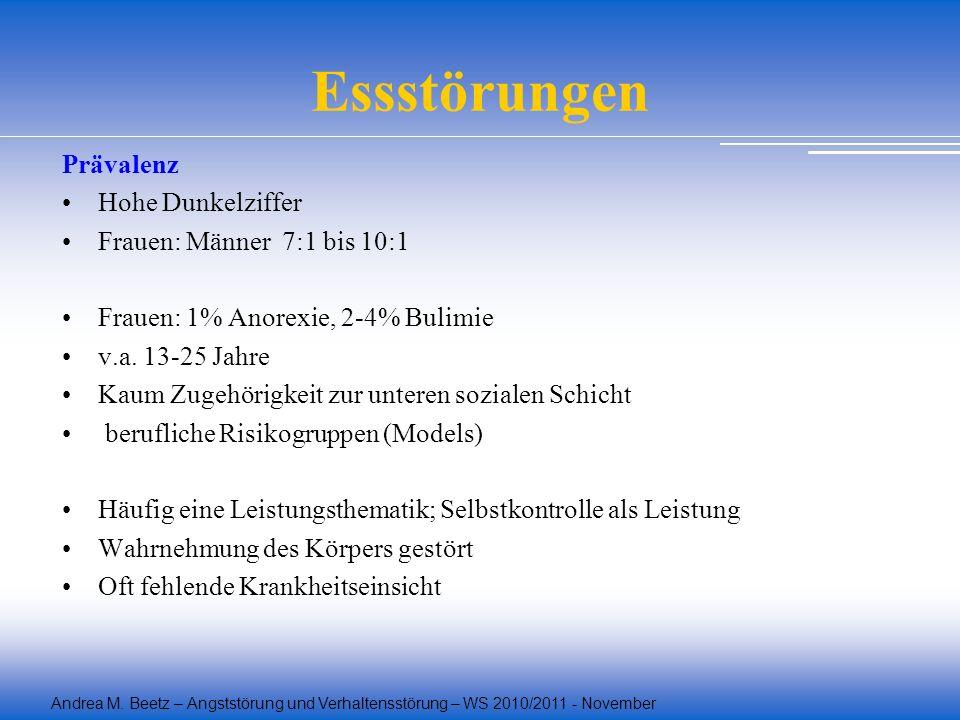 Andrea M. Beetz – Angststörung und Verhaltensstörung – WS 2010/2011 - November Essstörungen Prävalenz Hohe Dunkelziffer Frauen: Männer 7:1 bis 10:1 Fr